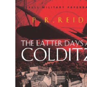 The Latter Days at Colditz (Cassell Military Paperbacks)
