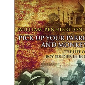 Pick Up Your Parrots and Monkeys...: The life of a Boy Soldier in India (Cassell Military Trade Books)