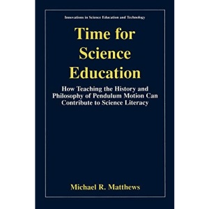 Time for Science Education: How Teaching the History and Philosophy of Pendulum Motion can Contribute to Science Literacy (Innovations in Science Education and Technology)