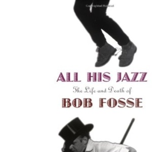 All His Jazz: Life and Death of Bob Fosse
