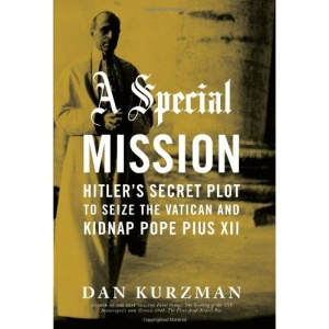 A Special Mission: Hitler's Secret Plot to Seize the Vatican and Kidnap Pope Pius XII