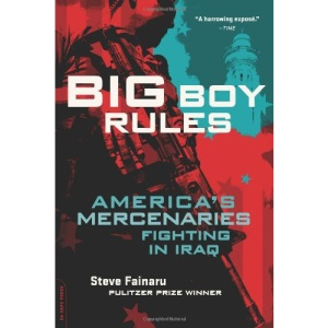 Big Boy Rules: America's Mercinaries Fighting in Iraq