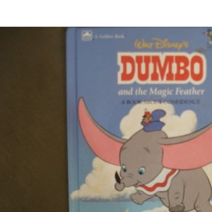 Dumbo and the Magic Feather (Disney Classic Values Book)