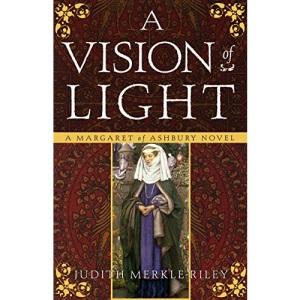 A Vision of Light: A Margaret of Ashbury Novel (Margaret of Ashbury Trilogy)