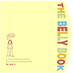 The Belly Book Journal: A Nine-month Journal for You and Your Growing Belly (Potter Style)
