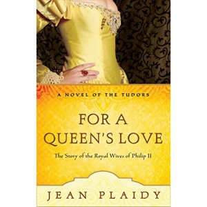 For a Queen's Love: The Stories of the Royal Wives of Philip II (Novel of the Tudors)