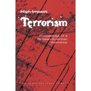 High-Impact Terrorism: Proceedings of a Russian-American Workshop
