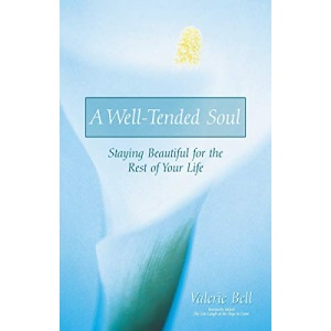 A Well-tended Soul: Staying Beautiful for the Rest of Your Life