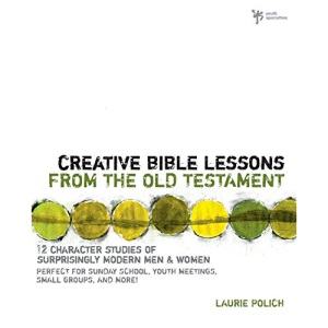 Creative Bible Lessons from the Old Testament: 12 Character Studies of Surprisingly Modern Men and Women (Creative Bible Lessons)