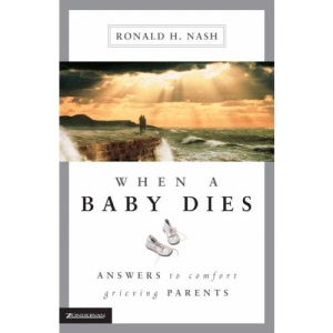 When a Baby Dies: Answers to Comfort Grieving Parents