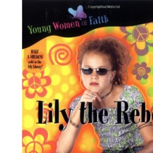 Lily the Rebel (Young Women of Faith) (Lily Series)