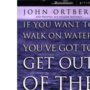 If You Want to Walk on Water, You've Got to Get Out of the Boat - Participants Guide only