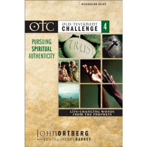 Old Testament Challenge: Life-changing Words from the Prophets - Pursuing Spiritual Authenticity v. 4