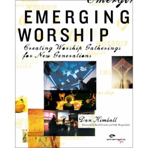 Emerging Worship: Creating Worship Gatherings for New Generations (Emergent YS)