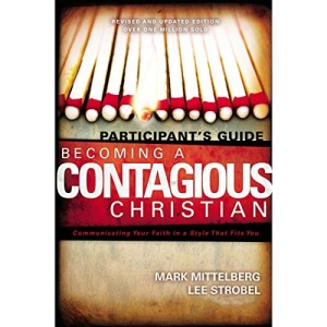 Becoming a Contagious Christian: Communicating Your Faith in a Style That Fits You: Participant's Guide