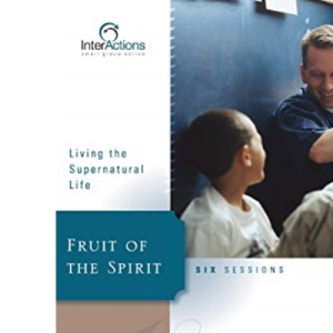 Fruit of the Spirit: Living the Supernatural Life (Interactions)