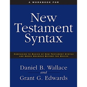 A Workbook for New Testament Syntax: Companion to Basics of New Testament Syntax and Greek Grammar Beyond the Basics