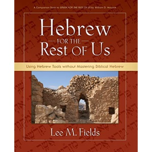 Hebrew for the Rest of Us: Using Hebrew Tools without Mastering Biblical Hebrew: Using Hebrew Tools Without Mastering Biblical Hebrew