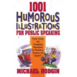 1001 Humorous Illustrations for Public Speaking: Fresh, Timely and Compelling Illustrations for Preachers, Teachers and Speakers