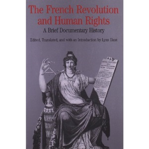 The French Revolution and Human Rights: A Brief Documentary History (The Bedford Series in History and Culture)