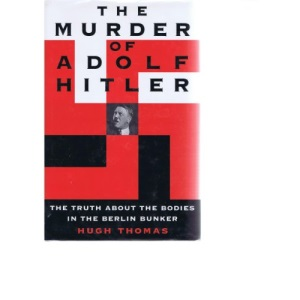 The Murder of Adolf Hitler (the Truth about the Bodies in the Berlin Bunker