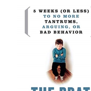 The Brat Stops Here!: 5 Weeks (or Less) to No More Tantrums, Arguing or Bad Behaviour