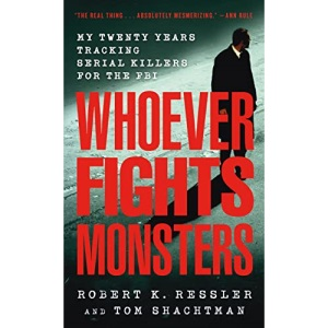 Whoever Fights Monsters: My Twenty Years Tracking Serial Killers for the FBI (St. Martin's True Crime Library)