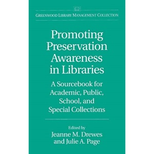 Promoting Preservation Awareness: A Sourcebook for Academic, Public, School and Special Libraries (Greenwood Library Management Collection.): A ... Public, School, and Special Collections
