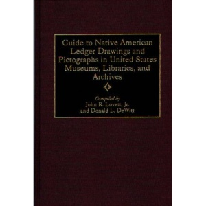 Guide to Native American Ledger Drawings and Pictographs in United States Museums, Libraries, and Archives (Bibliographies & Indexes in American History)
