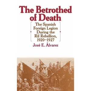 The Betrothed of Death: The Spanish Foreign Legion During the Rif Rebellion, 1920-1927 (Contributions in Comparative Colonial Studies)