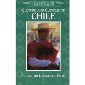 Culture and Customs of Chile (Culture & Customs of Latin America & the Caribbean)