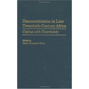 Democratization in Late Twentieth-century Africa: Coping with Uncertainity (Contributions in Political Science)