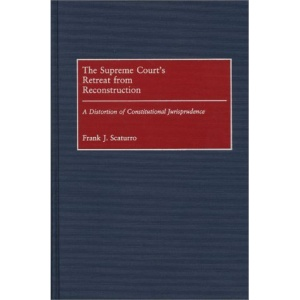 The Supreme Court's Retreat from Reconstruction: A Distortion of Constructional Jurisprudence (Contributions in Legal Studies)