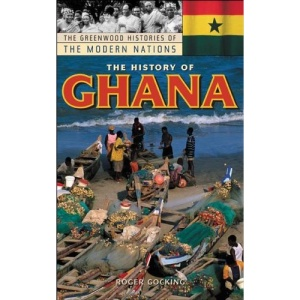 The History of Ghana (Greenwood Histories of the Modern Nations)