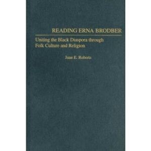 Reading Erna Brodber: Uniting the Black Diaspora Through Folk Culture and Religion (Contributions in Afro-American & African Studies)