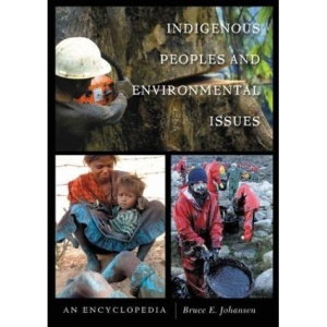 Indigenous Peoples and Environmental Issues: An Encyclopedia