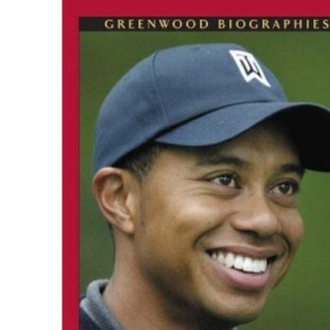 Tiger Woods: A Biography (Greenwood Biographies)