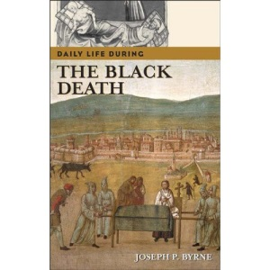 Daily Life During the Black Death (Greenwood Press Daily Life Through History Series)