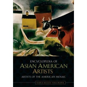 Encyclopedia of Asian American Artists (Artists of the American Mosaic Series)