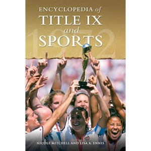 Encyclopedia of Title IX and Sports