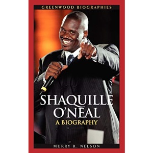Shaquille O'Neal: A Biography (Greenwood Biographies)