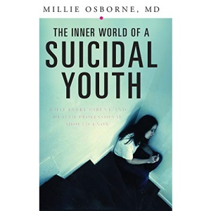 The Inner World of a Suicidal Youth: What Every Parent and Health Professional Should Know