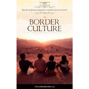 Border Culture (Ilan Stavans Library of Latino Civilization)