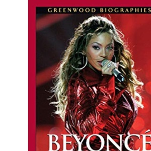 Beyonce Knowles: A Biography (Greenwood Biographies)