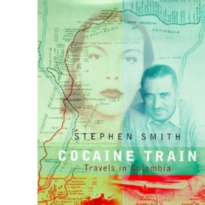 Cocaine Train: Travels in Colombia