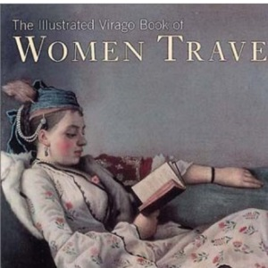 The Illustrated Virago Book Of Women Travellers (The Hungry Student)
