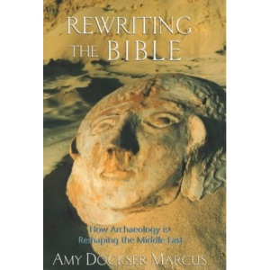 Rewriting the Bible: How Archaeology is Reshaping History