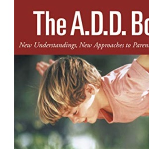 The Add Book: New Understandings, New Approaches to Parenting Your Child