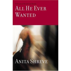 All He Ever Wanted (Shreve, Anita)