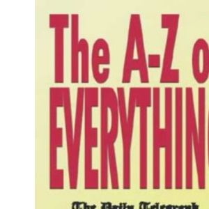 An A-Z of Everything: Daily Telegraph Compendium of General Knowledge